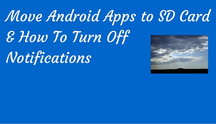 move apps to sd card & turn off notifications