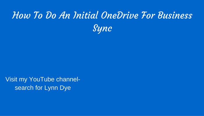 How To Do An Initial OneDrive For Business Sync