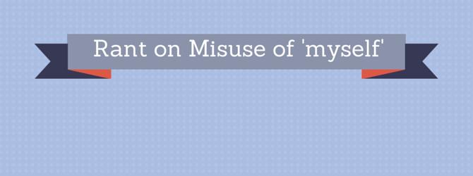 Rant on misuse of 'myself'