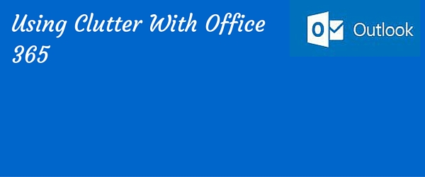 clutter and office 365