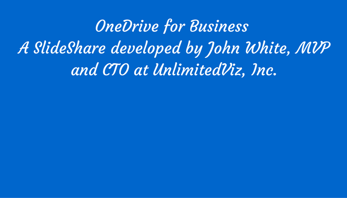 OneDrive for Business - John White, MVP SlideShare presentation