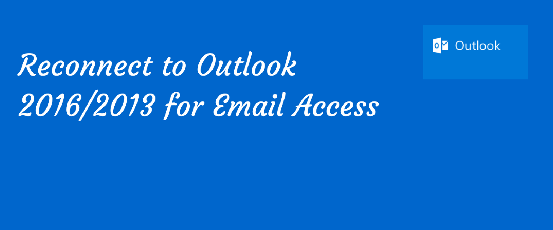 Reconnect to Outlook 2016/2013 for Email Access