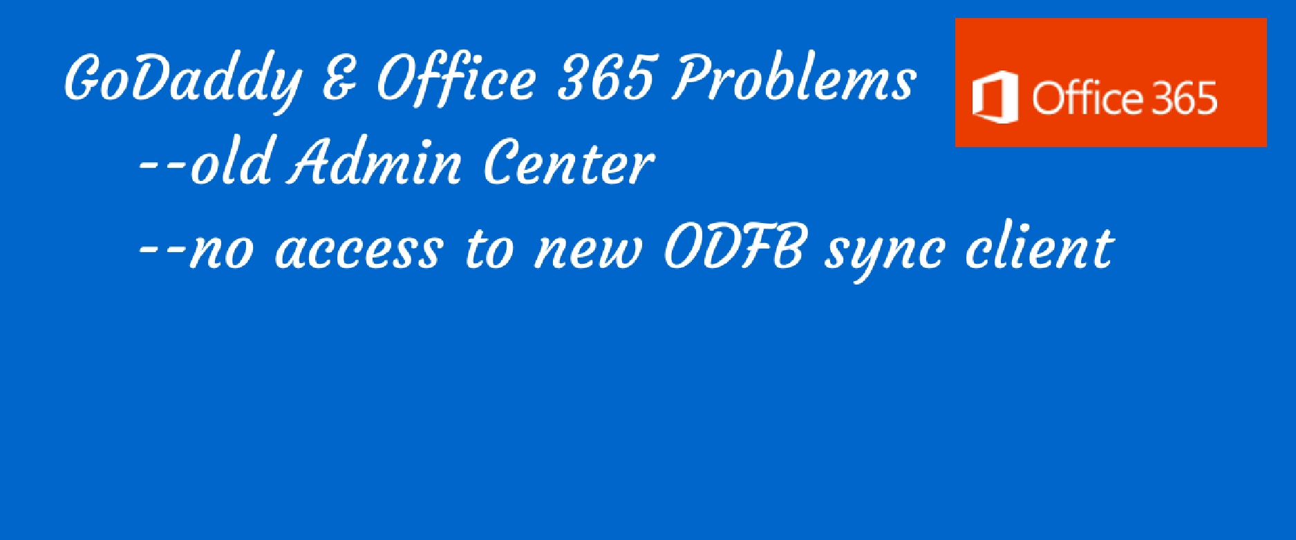 GoDaddy and O365 problems - old admin center software