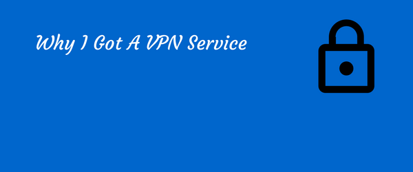 VPN Service and what I chose