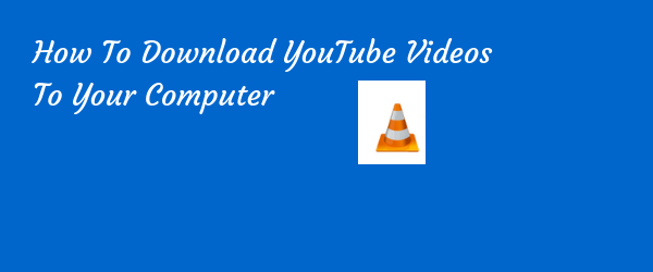 how to download youtube videos using VLC player
